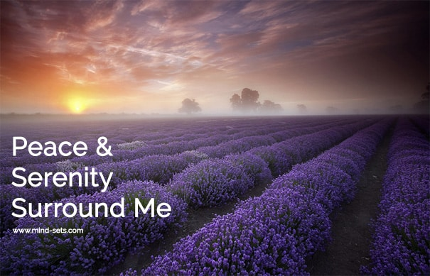 Peace And Serenity Surround Me Mind Sets